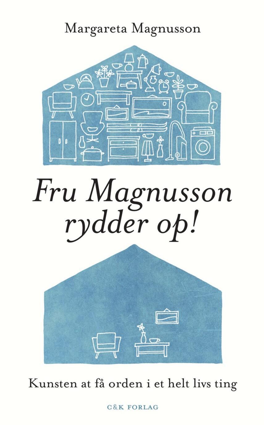 Margareta Magnusson: Fru Magnusson rydder op! : kunsten at få orden i et helt livs ting