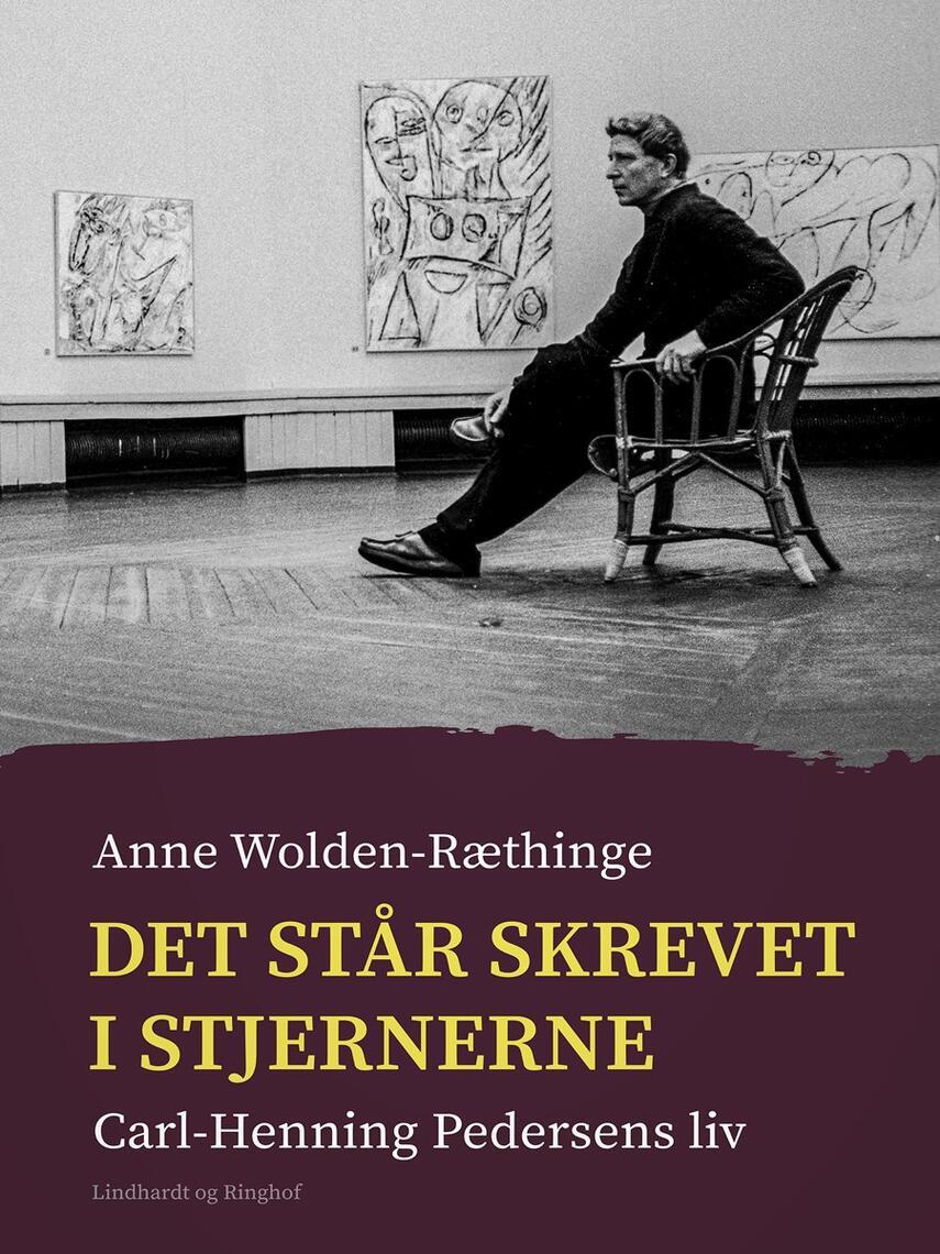 Anne Wolden-Ræthinge: Det står skrevet i stjernerne : Carl-Henning Pedersens liv