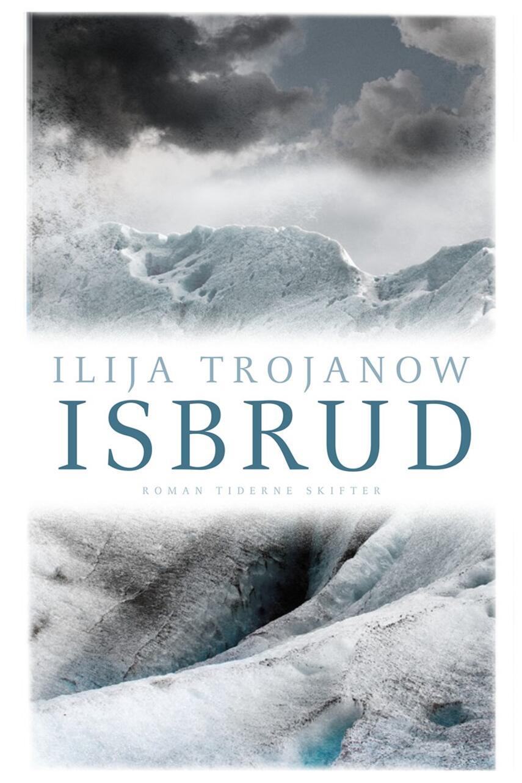 Ilija Trojanow: Isbrud : roman