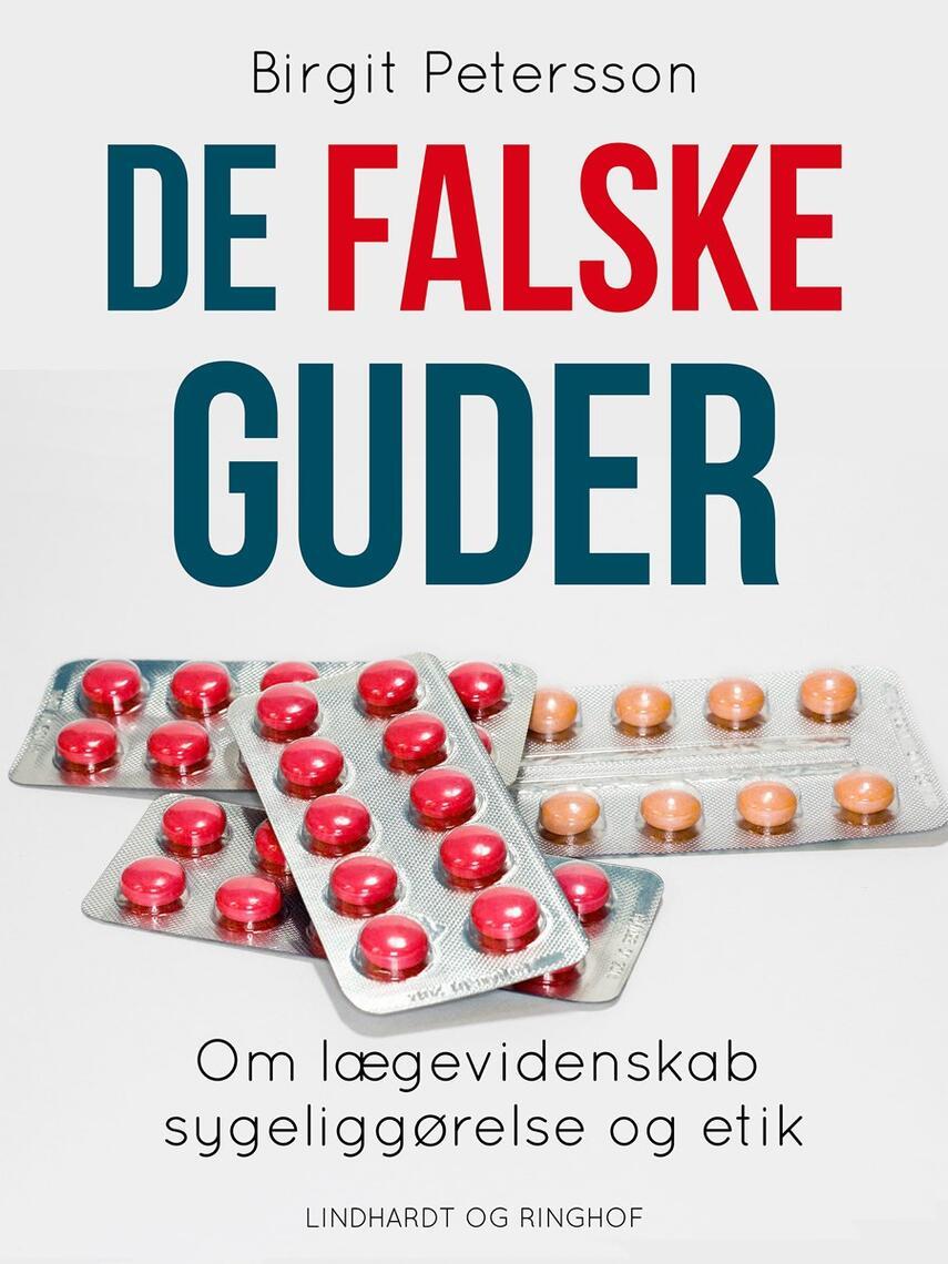 Birgit Petersson: De falske guder : om lægevidenskab, sygeliggørelse og etik