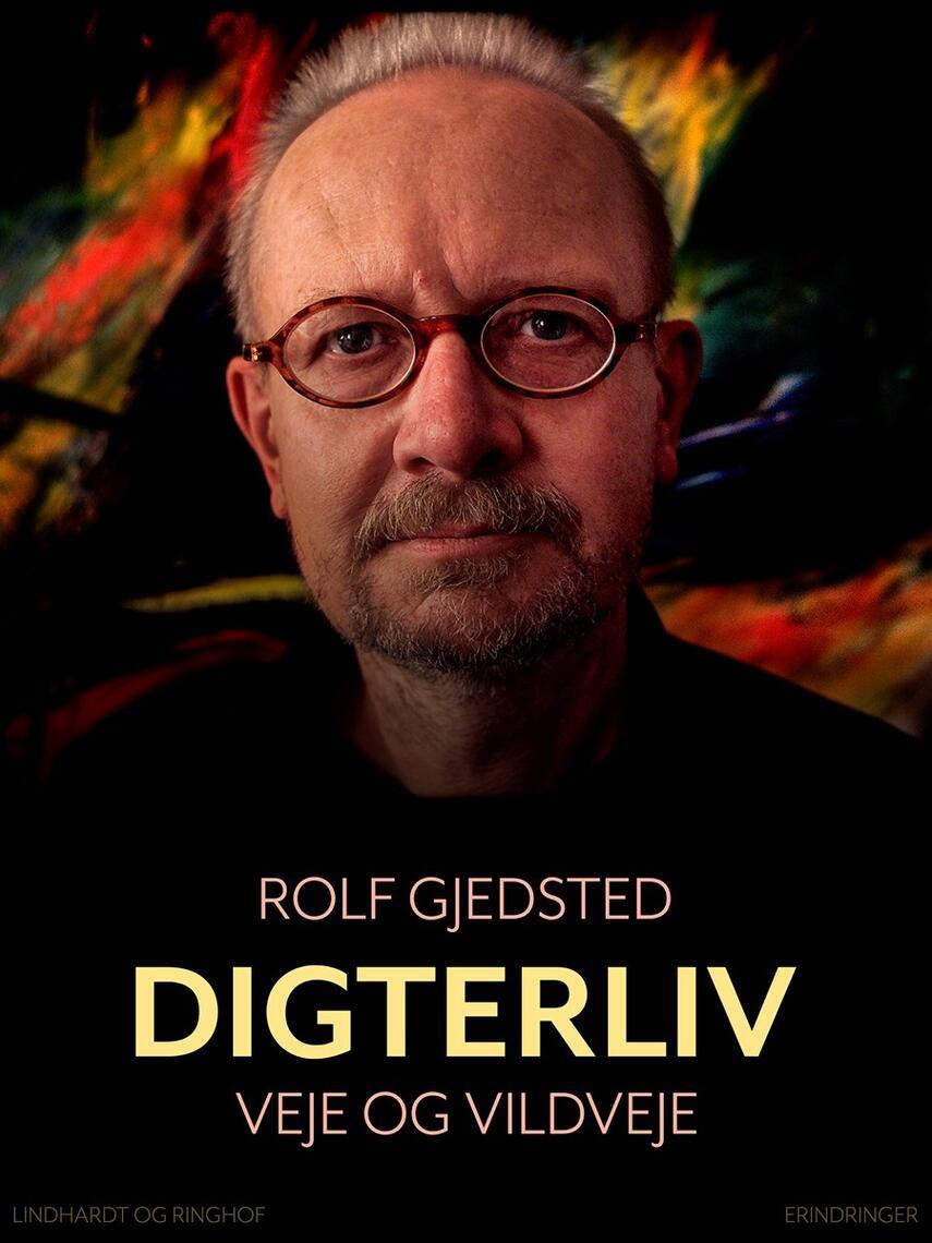 Rolf Gjedsted: Digterliv : veje og vildveje : erindringer, reflektioner og digte