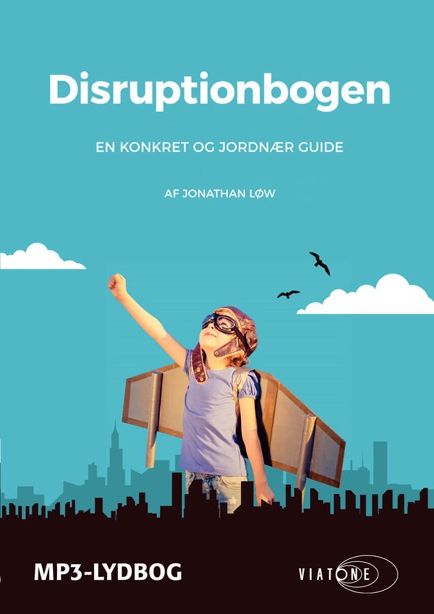 Jonathan Løw: Disruptionbogen : en konkret og jordnær guide