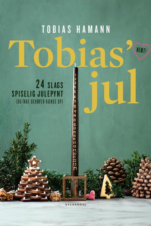 Tobias Hamann: Tobias' jul : 24 slags spiselig julepynt (du ikke behøver hænge op) : nemt!