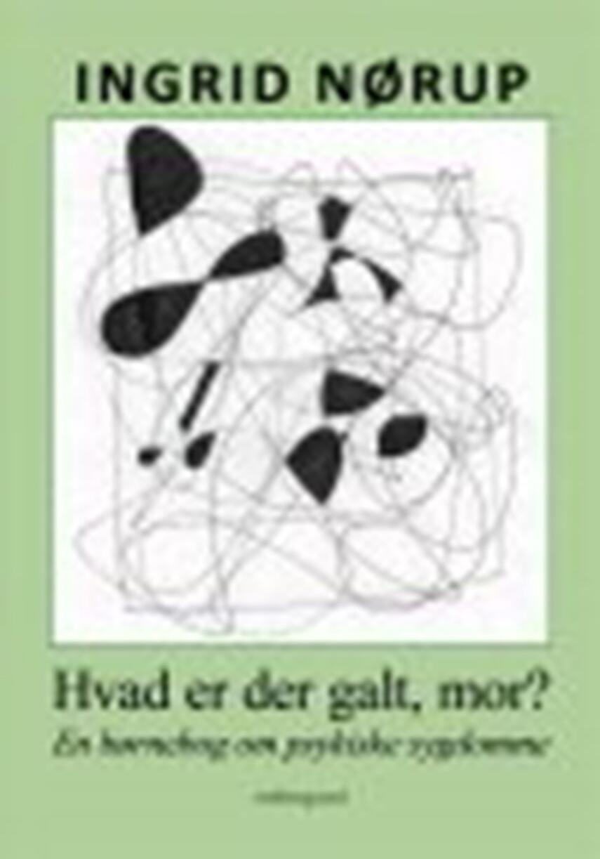 Ingrid Nørup: Hvad er der galt, mor? : en børnebog om psykiske sygdomme