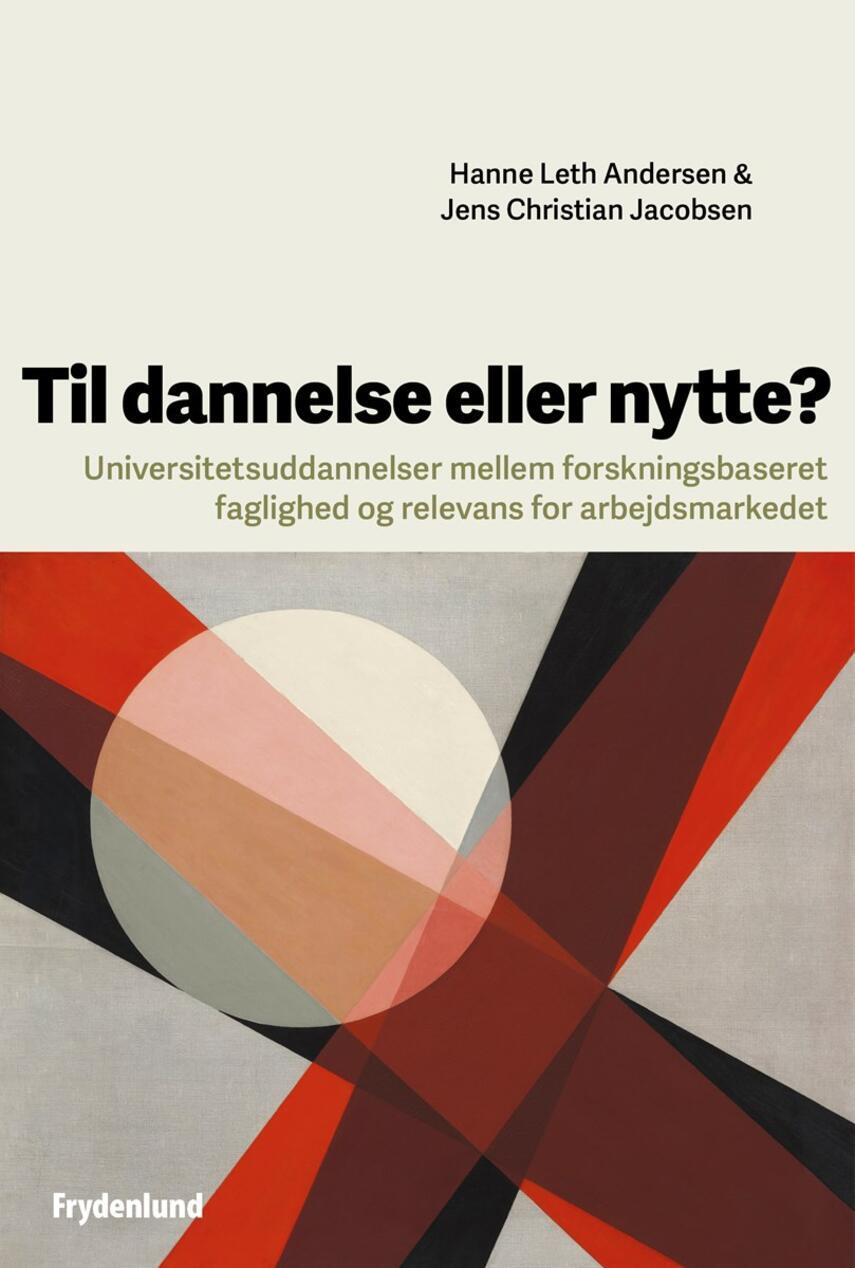 Jens Christian Jacobsen, Hanne Leth Andersen: Til dannelse eller nytte? : universitetsuddannelser mellem forskningsbaseret faglighed og relevans for arbejdsmarkedet