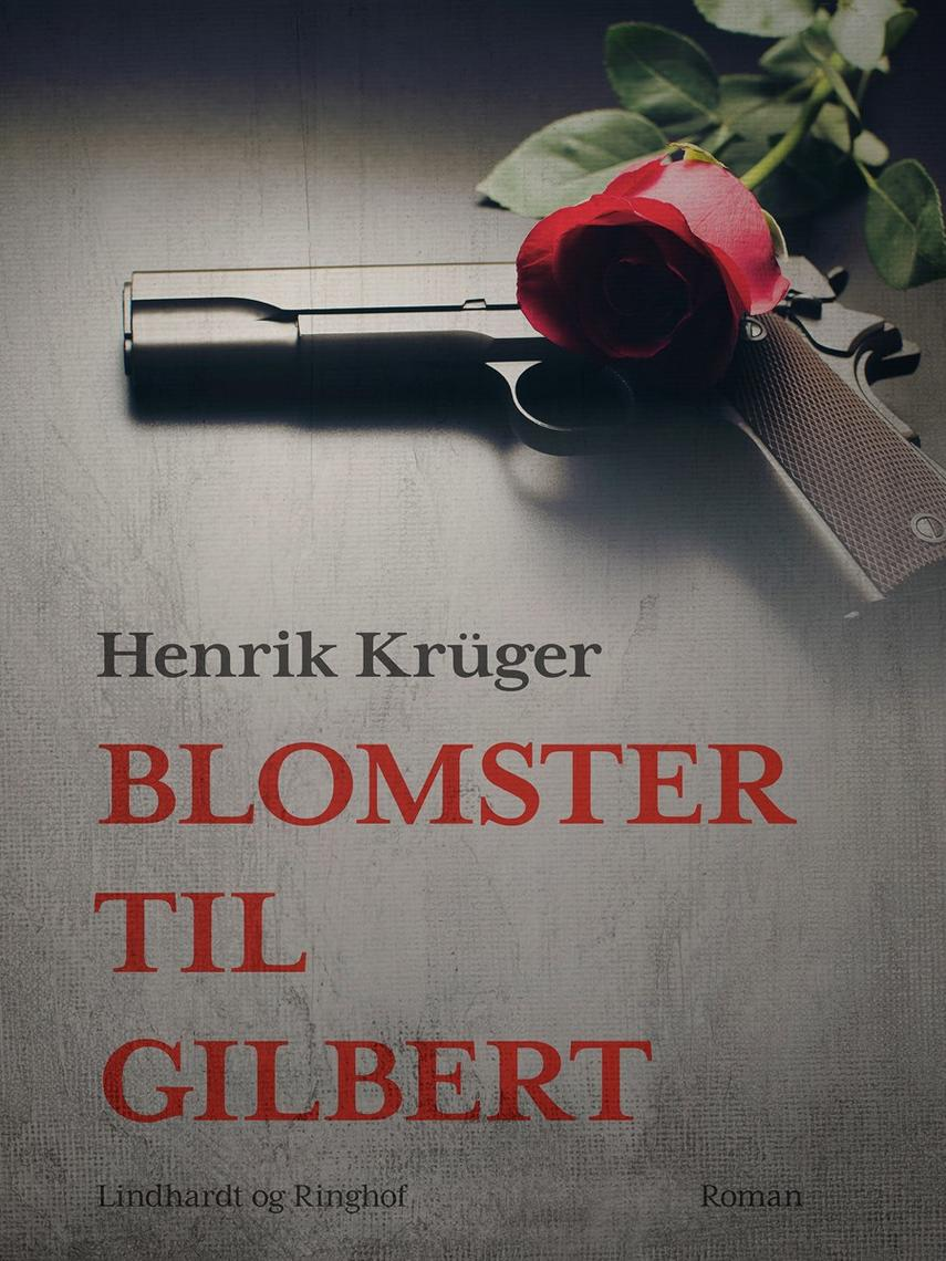 Henrik Krüger: Blomster til Gilbert : historisk roman om en af modstandskampens gåder