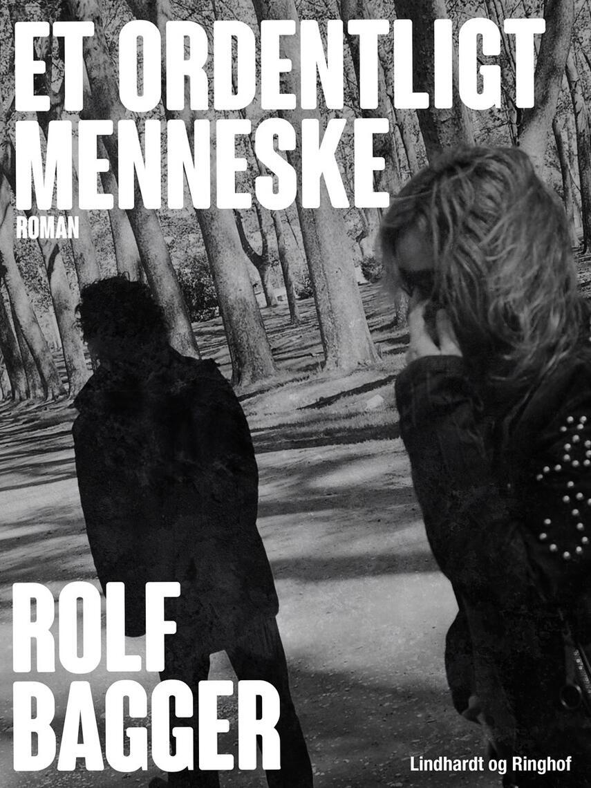 Rolf Bagger: Et ordentligt menneske : roman