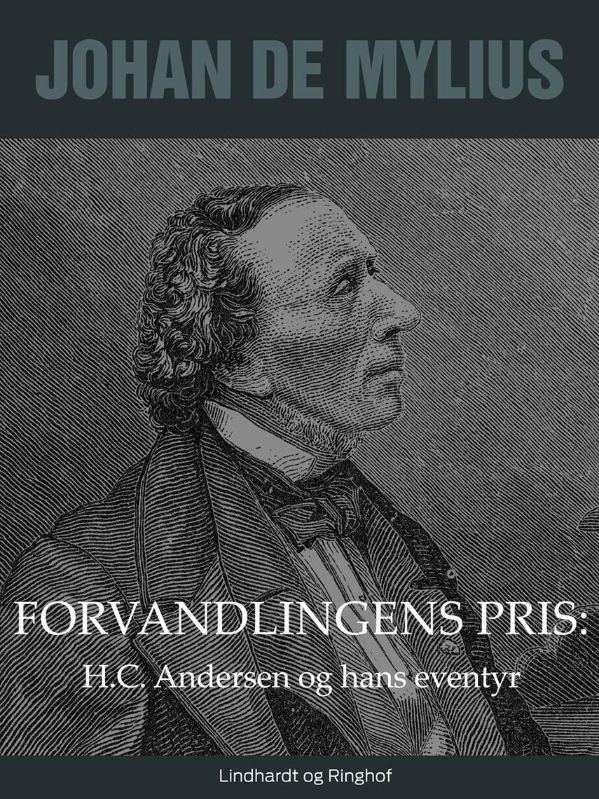 Johan E. de Mylius: Forvandlingens pris : H.C. Andersen og hans eventyr