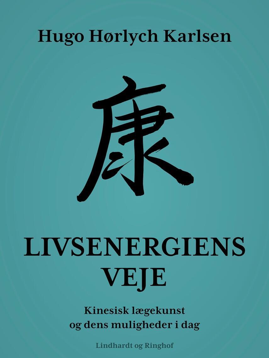 Hugo Hørlych Karlsen: Livsenergiens veje : kinesisk lægekunst og dens muligheder i dag