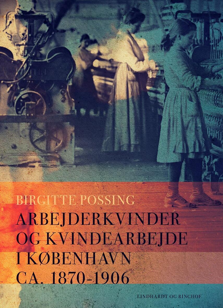 Birgitte Possing: Arbejderkvinder og kvindearbejde i København ca. 1870-1906