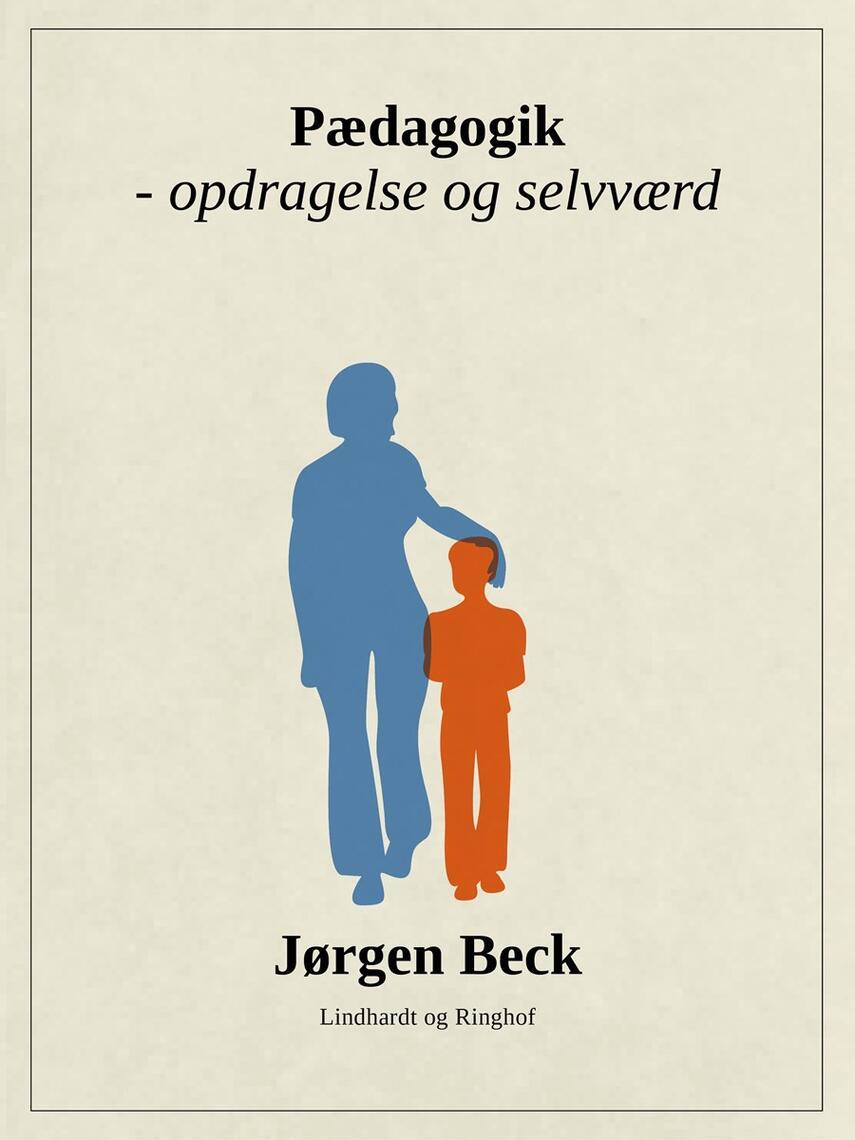 Jørgen Beck (f. 1927): Pædagogik - opdragelse og selvværd