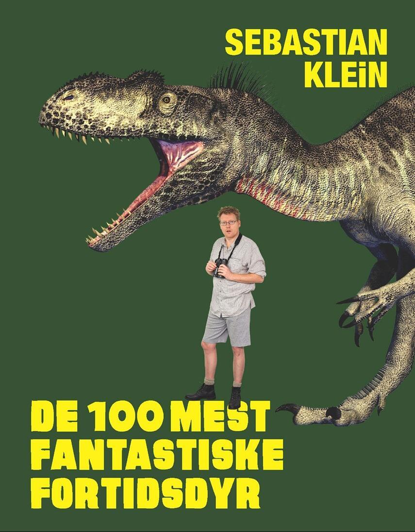 Sebastian Klein: De 100 mest fantastiske fortidsdyr
