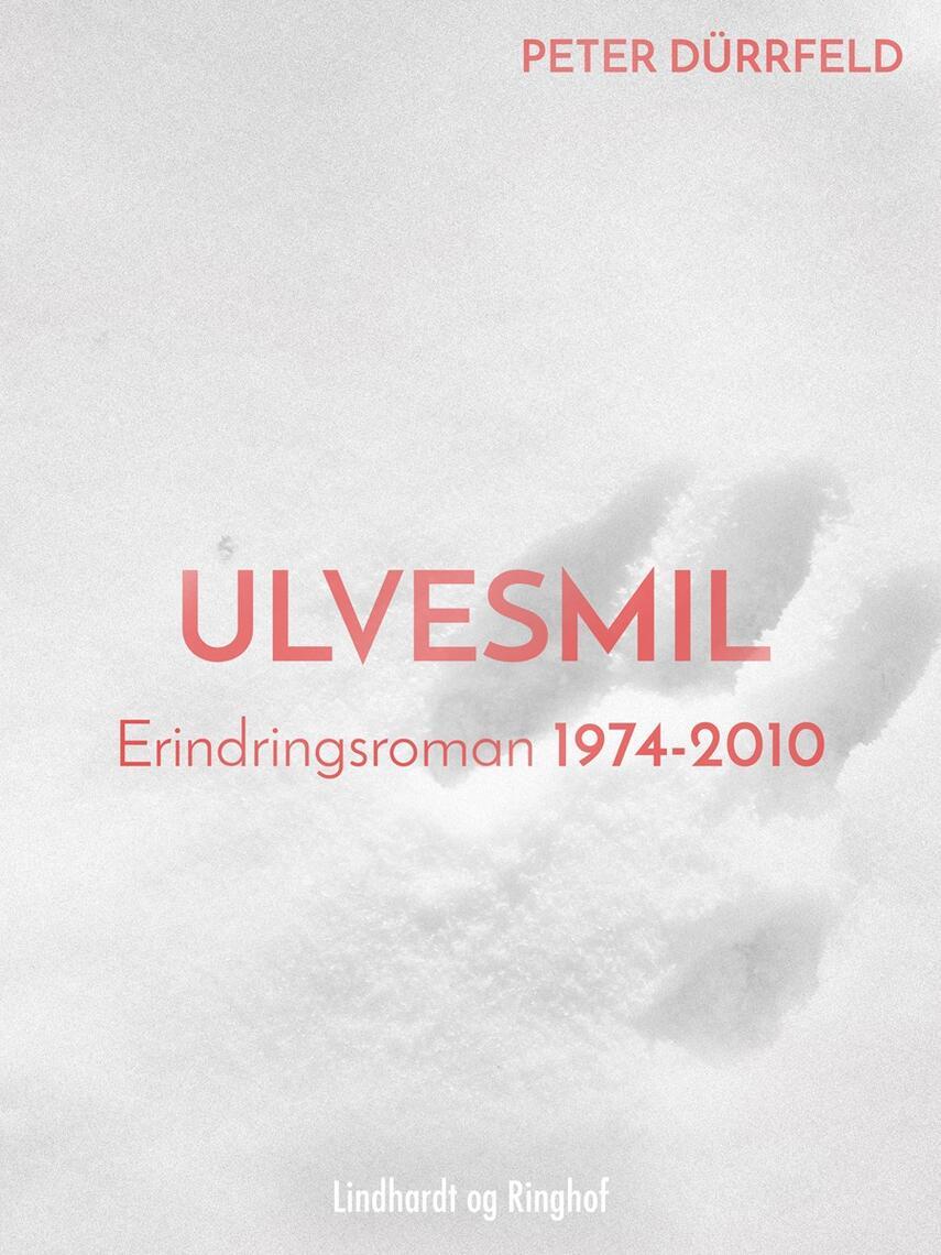 Peter Dürrfeld: Ulvesmil : erindringsroman 1974-2010