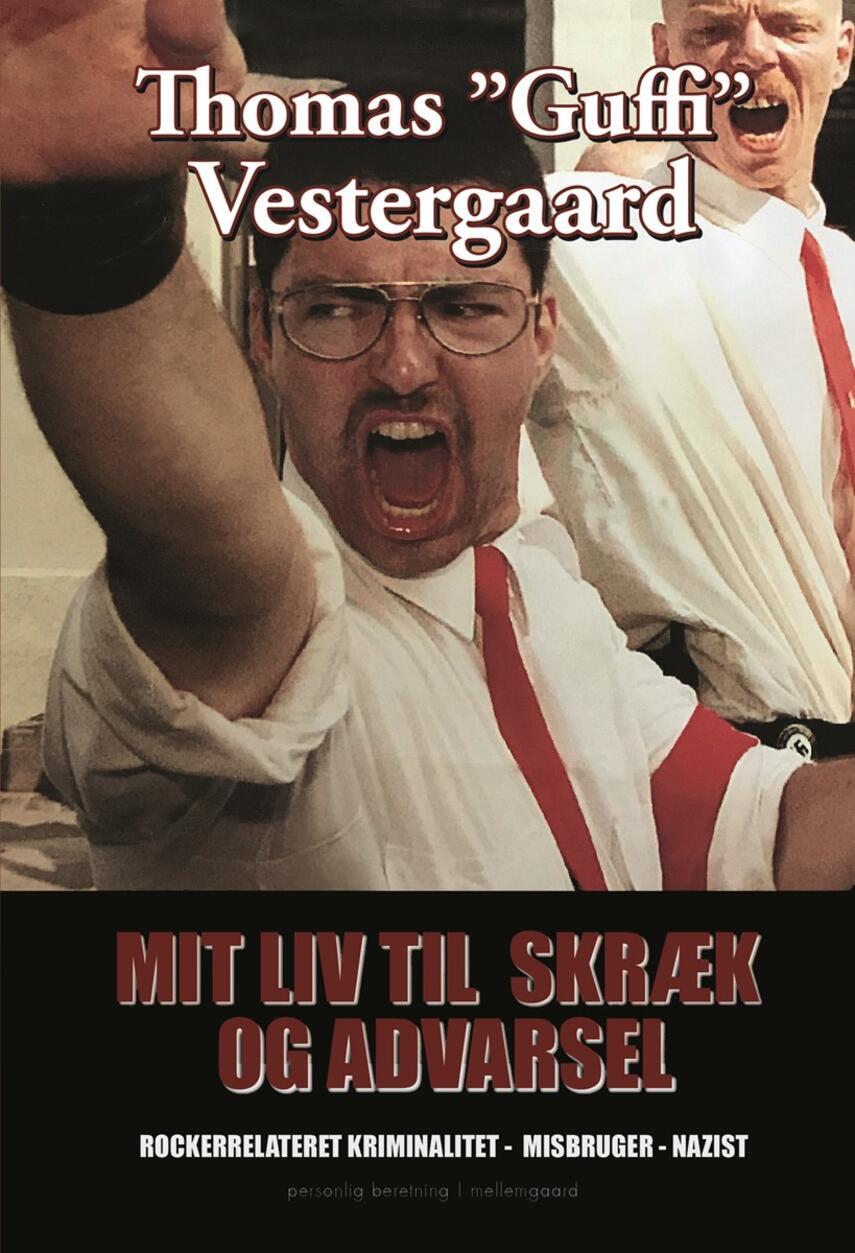 Thomas Vestergaard (f. 1976): Mit liv til skræk og advarsel : rockerrelateret kriminalitet - misbruger - nazist : personlig beretning