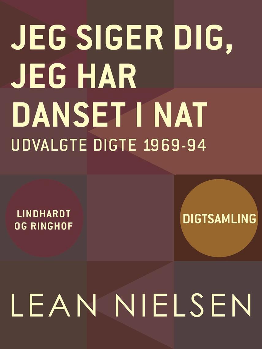 Lean Nielsen (f. 1935): Jeg siger dig, jeg har danset i nat : udvalgte digte 1969-94