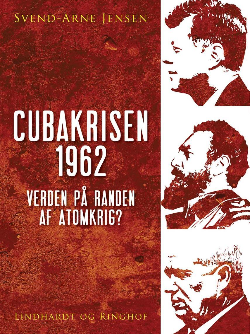 Svend A. Jensen (f. 1939): Cubakrisen 1962 : verden på randen af atomkrig?