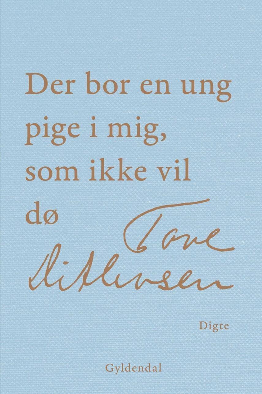 Tove Ditlevsen: Der bor en ung pige i mig, som ikke vil dø : digte