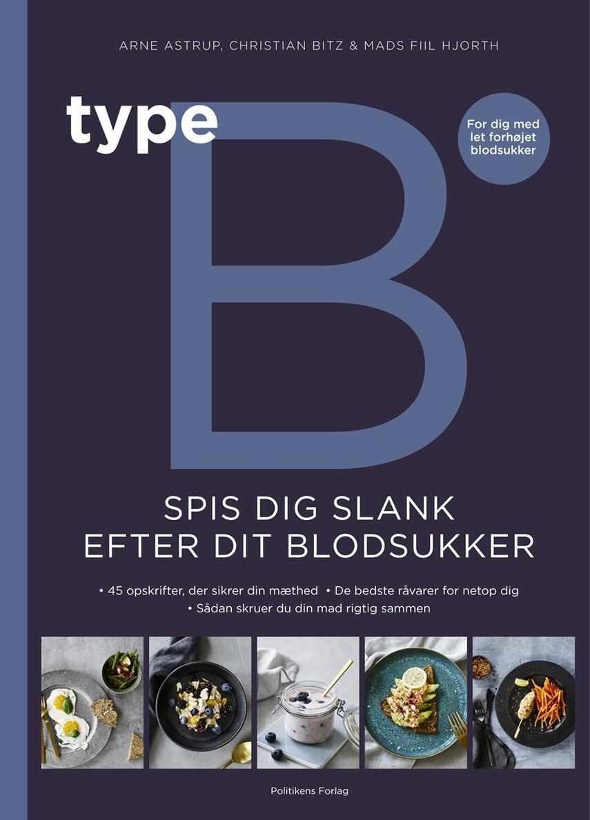 Arne Astrup, Christian Bitz, Mads Fiil Hjorth: Type B : spis dig slank efter dit blodsukker