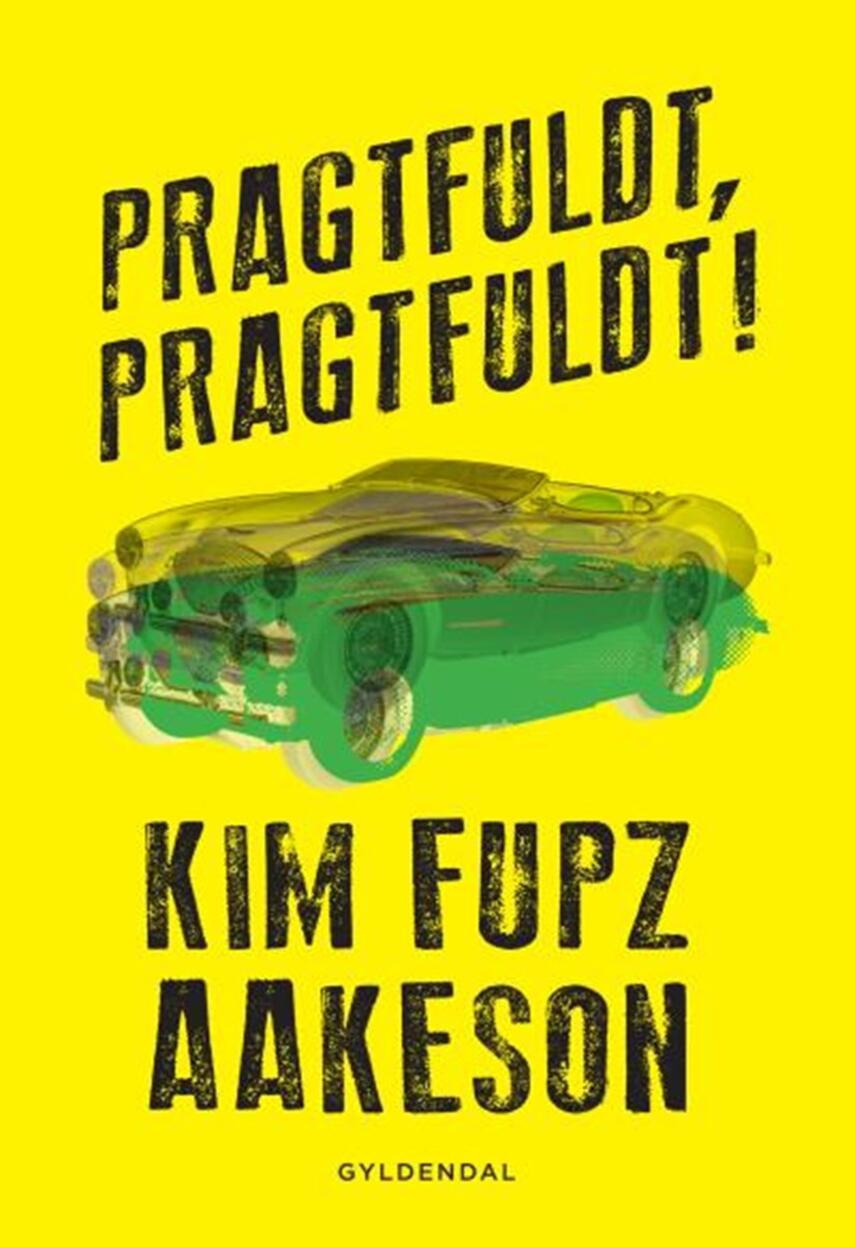 Kim Fupz Aakeson: Pragtfuldt, pragtfuldt!
