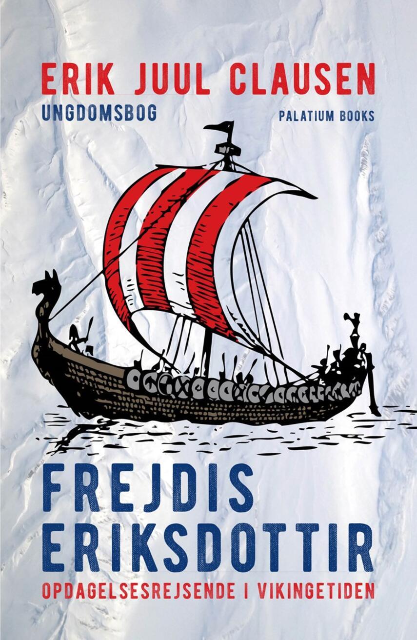 Erik Juul Clausen: Frejdis Eriksdottir : opdagelsesrejsende i vikingetiden : ungdomsbog