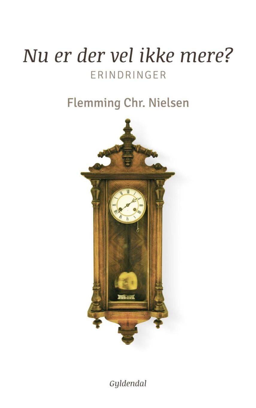 Flemming Chr. Nielsen (f. 1943): Nu er der vel ikke mere? : erindringer