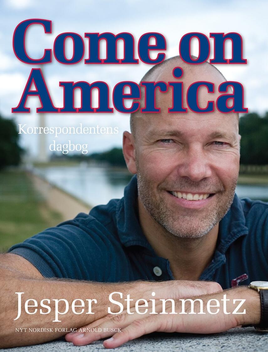 Jesper Steinmetz: Come on America : korrespondentens dagbog