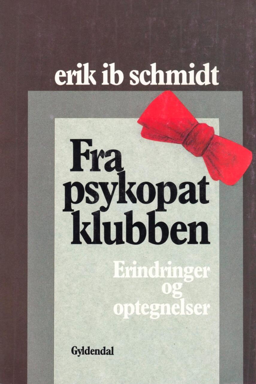 Erik Ib Schmidt (f. 1911): Fra psykopatklubben : erindringer og optegnelser