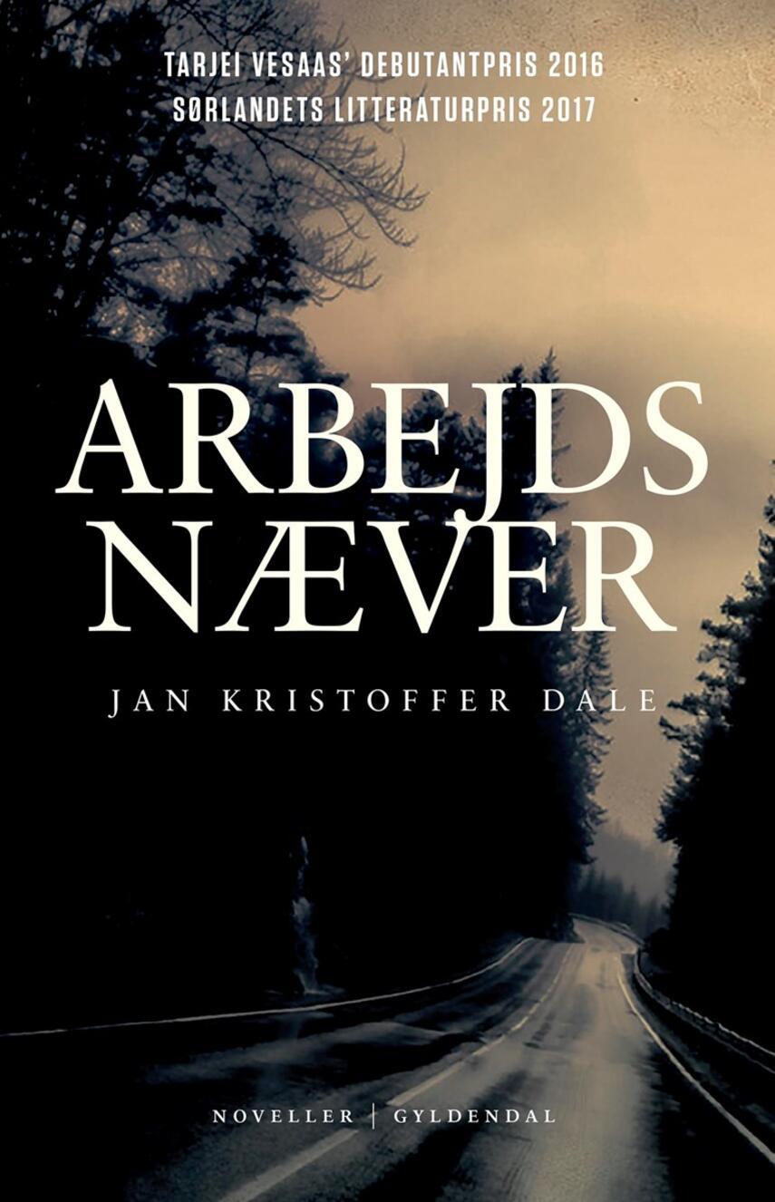 Jan Kristoffer Dale (f. 1984): Arbejdsnæver : noveller