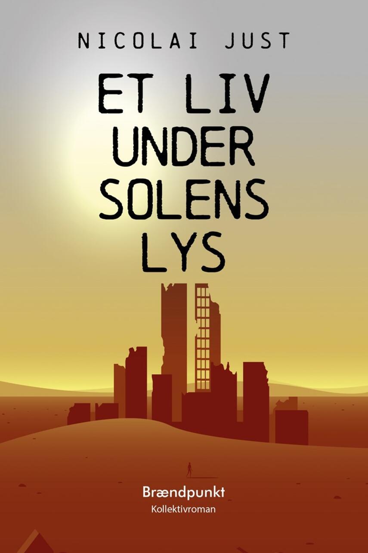 Nicolai Just: Et liv under solens lys : kollektivroman