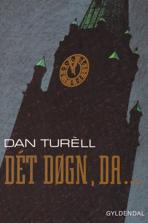 Dan Turèll: Dét døgn, da - : roman