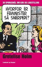 Gretelise Holm (f. 1946): Hvorfor er feminister så snerpede? : 30 spørgsmål om køn og ligestilling