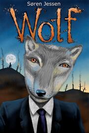 Søren Jessen (f. 1963): Wolf : Ulvemandens fortællinger