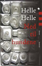 Helle Helle: Ned til hundene : roman