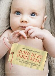 Lene Midtgaard Hoedeman: Sund baby uden kemi : giv dit barn en god begyndelse uden skadelige stoffer