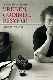 Chr. Braad Thomsen: Vreden, gudinde, besyng! : tidslinjer 1940-2005