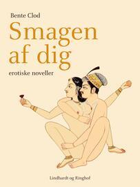 Bente Clod: Smagen af dig : erotiske noveller