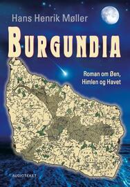 Hans Henrik Møller (f. 1956): Burgundia : roman om øen, himlen og havet
