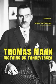 Børge Kristiansen (f. 1942): Thomas Mann : digtning og tankeverden : biografi