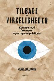 Pierre Collignon (f. 1972): Tilbage til virkeligheden : kampen mod fake news, løgne og manipulationer