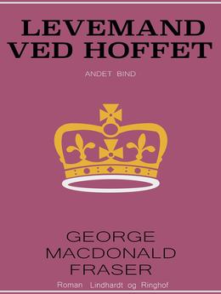 George MacDonald Fraser: Levemand ved hoffet : af Flashman-papirerne 1842-43 og 1847-48