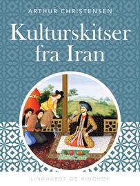 Arthur Christensen (f. 1875): Kulturskitser fra Iran