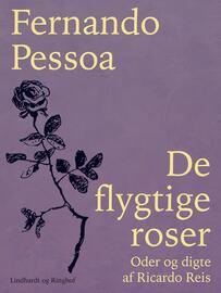 Fernando Pessoa: De flygtige roser : oder og digte af Ricardo Reis