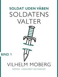 Vilhelm Moberg: Soldat uden våben. Bind 1, Soldatens Valter
