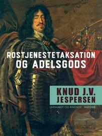 Knud J. V. Jespersen (f. 1942): Rostjenestetaksation og adelsgods : studier i den danske adelige rostjeneste og adelens godsfordeling 1540-1650