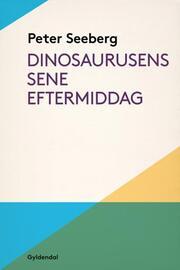 Peter Seeberg (f. 1925): Dinosaurusens sene eftermiddag (Ved Jeppe Barnwell)