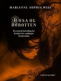 Marianne Sophia Wise: Rosa og robotten : en erotisk fortælling for kvinder fra samlingen Zeemeermin
