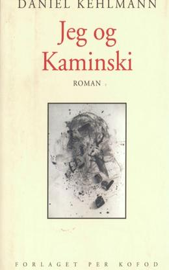 Daniel Kehlmann: Jeg og Kaminski : roman