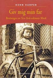 Kenn Harper: Giv mig min far : beretningen om New York-eskimoen Minik
