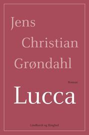 Jens Christian Grøndahl: Lucca : roman