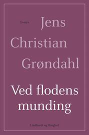 Jens Christian Grøndahl: Ved flodens munding : essays
